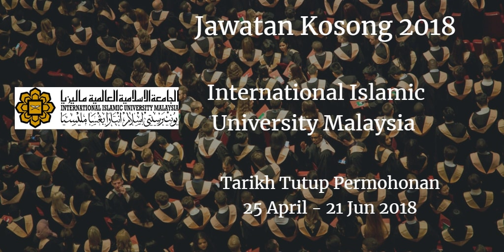 Jawatan Kosong IIUM 25 April - 21 Jun 2018