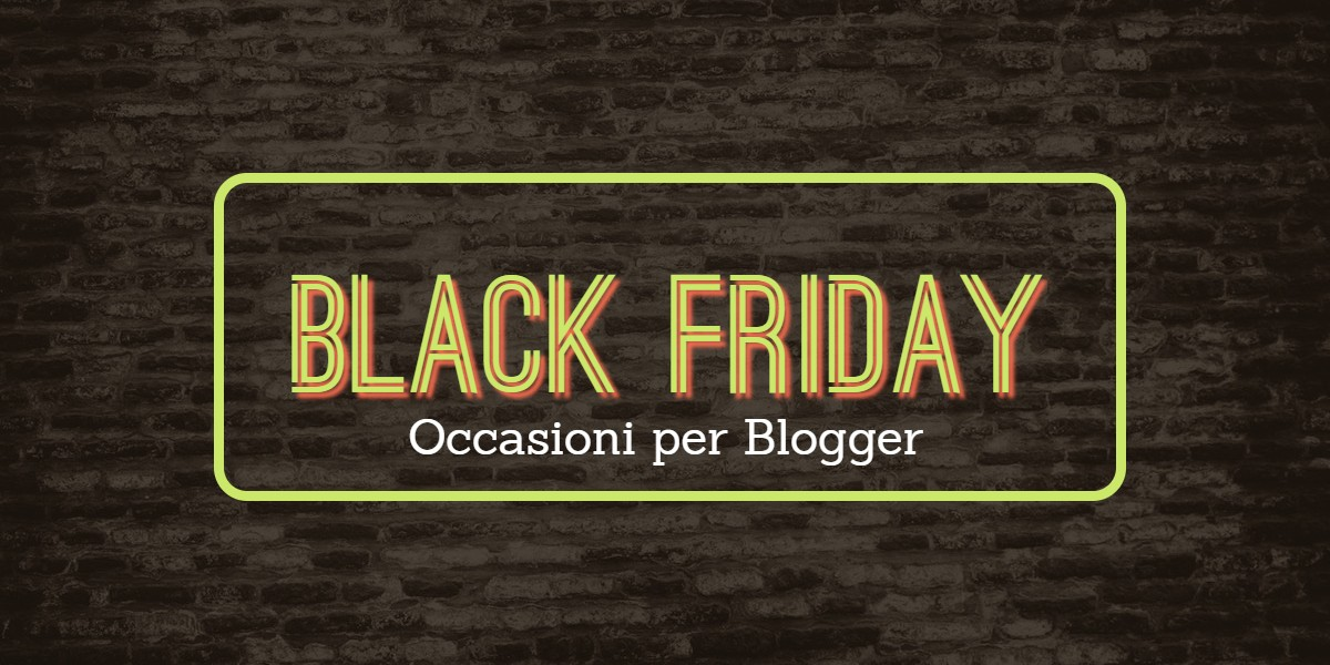 blogging offert black firday cyber monday occasioni blogger