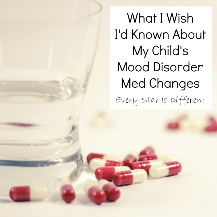 Wha I'd Wish I'd Known About My Child's Mood Disorder Med Changes