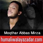 http://www.humaliwalayazadar.com/2016/09/moqthar-abbas-mirza-nohay-2017.html
