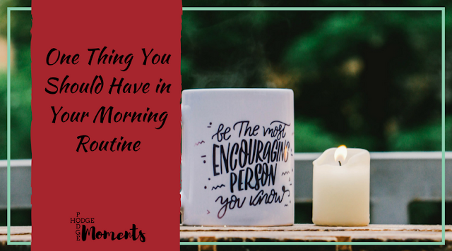 One Thing You Should Have in Your Morning Routine