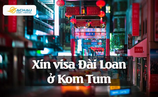 Xin visa Đài Loan ở Kom tum