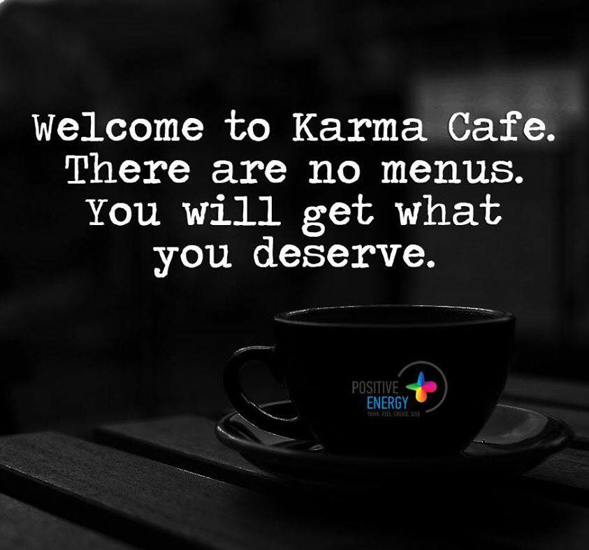 Welcome To Karma Cafe There No Menus You Will Get What You Deserve
