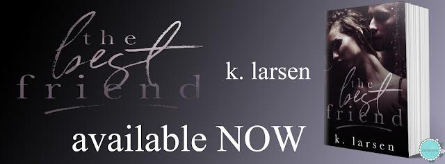 THE BEST FRIEND by K Larsen @klarsen_author @RBTLReviews #NewRelease #AvailableNow #Review #KindleUnlimited #TheUnratedBookshelf