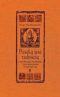 Pustka jest radością, czyli filozofia buddyjska z przymrużeniem (trzeciego) oka - Artur Przybysławski