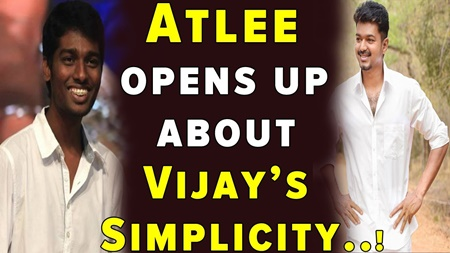 Atlee Opens-up about Vijay's Simplicity..!