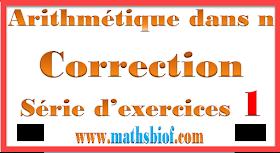Réponses série d'exercice arithmétique dans N tronc commun biof (Correction Série1)