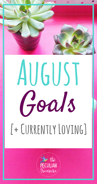 August goals and what I loved in July!