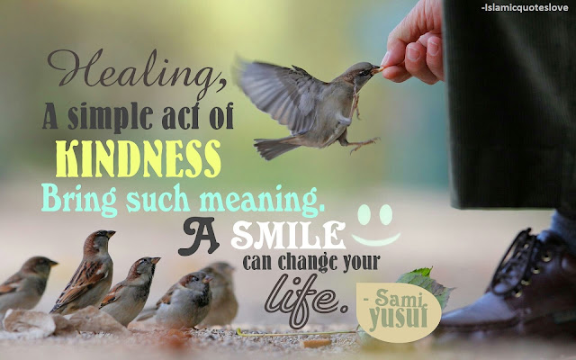 Healing, A simple act of KINDNESS Bring such meaning.  A smile can change your life. -Sami Yusuf
