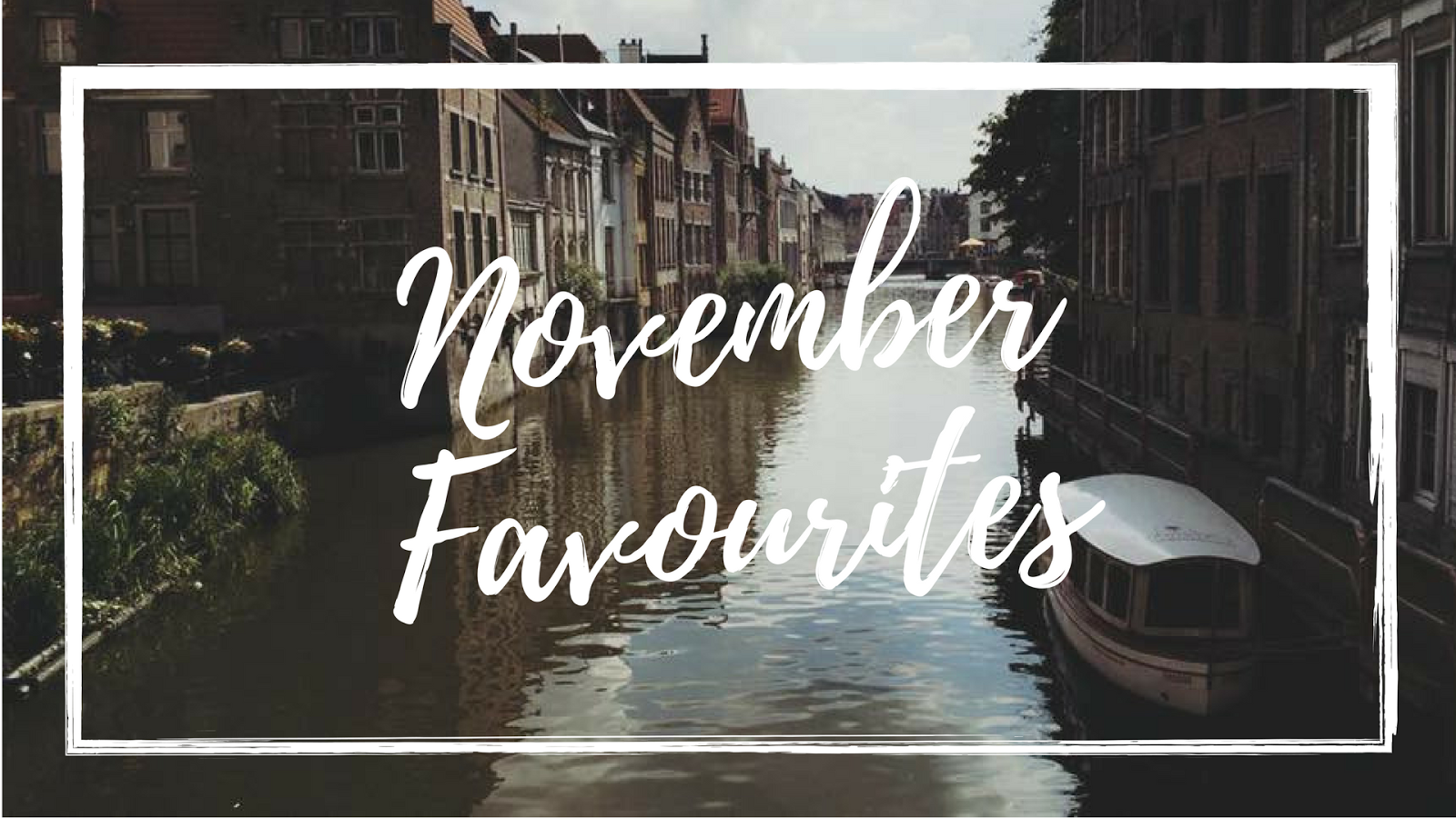 Style & Beauty Favourites // November 2017
