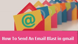 How To Send An Email Blast in gmail