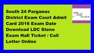 South 24 Parganas District Exam Court Admit Card 2016 Exam Date Download LDC Steno Exam Hall Ticket / Call Letter Online