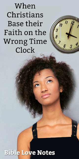 We Christians must get our time clock straight or we will suppose this life promises things God never intended. #BibleLoveNotes #Bible