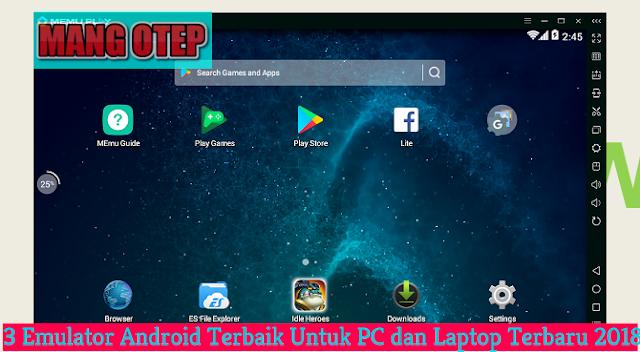 3 Emulator Android Terbaik Untuk PC dan Laptop Terbaru 2018