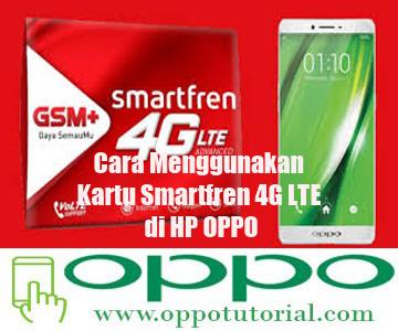 Cara Menggunakan Kartu Smartfren 4g Lte Di Hp Oppo Oppotutorial Com
