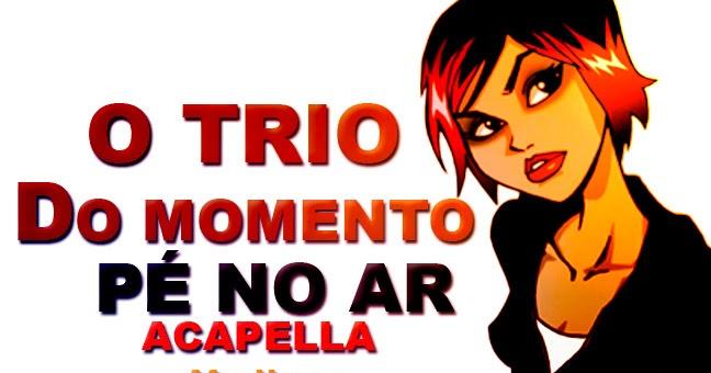 O Trio - Pé No Ar (Acapella)
