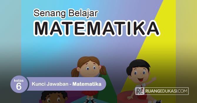 Kunci Jawaban Buku Tematik Senang Belajar Matematika Kelas 6 Kurikulum 2013