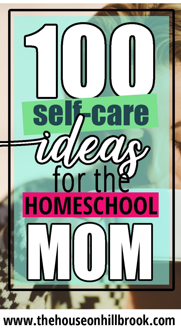 100 Self Care Ideas for Homeschool Moms