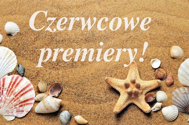 Czerwcowe premiery!