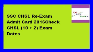 SSC CHSL Re-Exam Admit Card 2016Check CHSL (10 + 2) Exam Dates