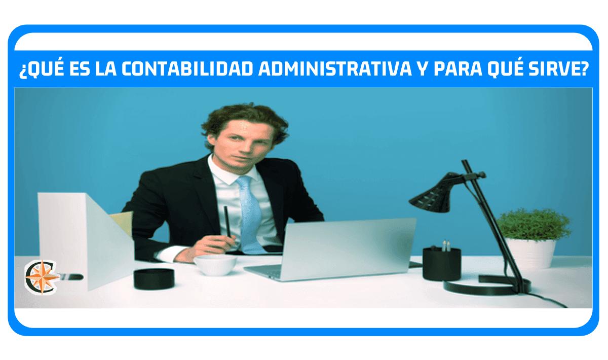 que es la contabilidad administrativa y para que sirve