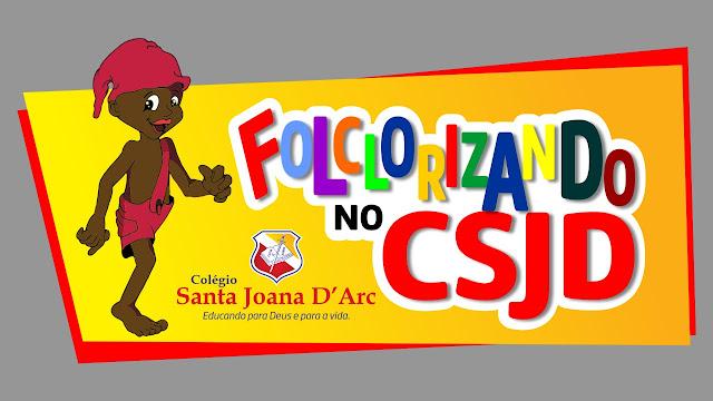 CSJD, arte e cultura a favor da educação – Dia do Folclore