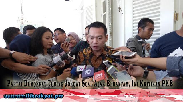 Partai Demokrat Tuding Jokowi Soal Ajak Berantam, Ini Kritikan PKB