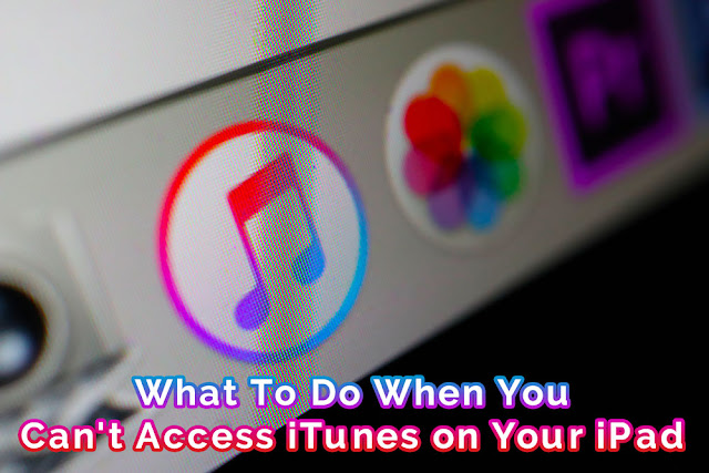 What to Do When You Can't Access iTunes on Your iPad