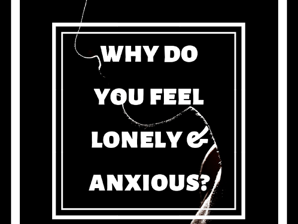Why Do You Feel Lonely & Anxious?