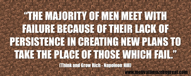 "Best Inspirational Quotes From Think And Grow Rich by Napoleon Hill: ""The majority of men meet with failure because of their lack of persistence in creating new plans to take the place of those which fail."" - Napoleon Hill"