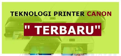 Printer Canon Teknologi Terbaru dengan hasil Cetakan Terbaik