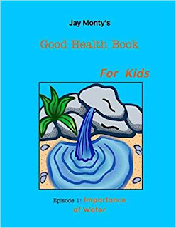 Jay Monty's Good Health Book: Importance of Water by Jameson C. Montgomery