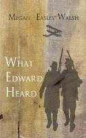 What Edward Heard, Historical Fiction, Magical Realism, WWI, Renaissance, Venice, Award-winning writer, Megan Easley-Walsh