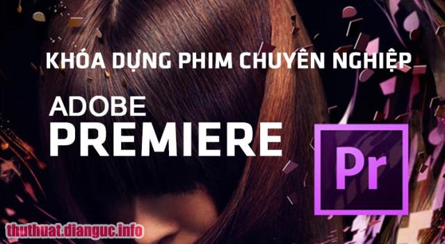 Trọn bộ video khóa học Dựng video chuyên nghiệp với Adobe Premiere