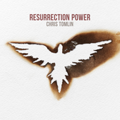 Chris Tomlin Resurrection Power Christian Gospel Lyrics