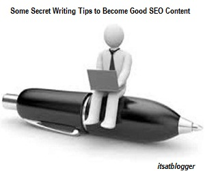 Some Secret Writing Tips to Become Good SEO Content Writer
