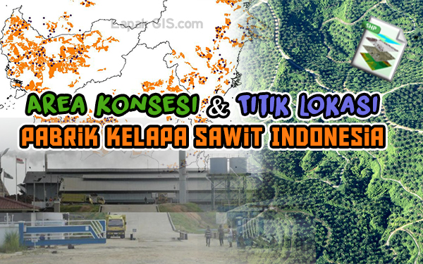 Shapefile Area Konsesi dan Titik Lokasi Pabrik Kelapa Sawit Indonesia