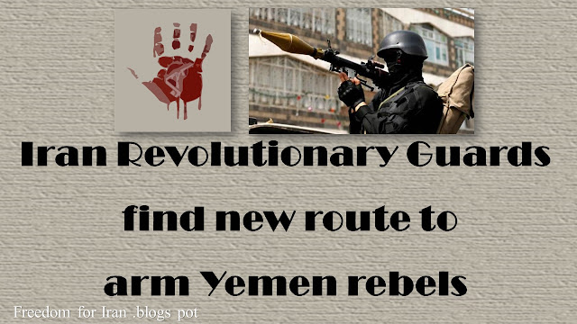 Iran Revolutionary Guards find new route to arm Yemen rebels