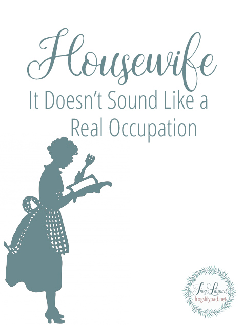 Housewife - It Doesn't Sound Like a Real Occupation
