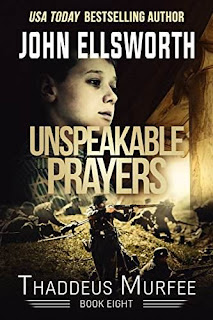 Unspeakable Prayers: A Novel (Thaddeus Murfee Legal Thriller Series Book 5) by John Ellsworth