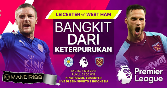 Prediksi Leicester City Vs West Ham United, Sabtu 05 Mei 2018 Pukul 21.00 WIB