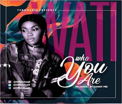 Wati - Who you are