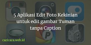 Aplikasi Edit Foto Kekinian untuk edit gambar Tuman tanpa Caption