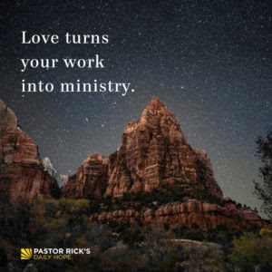 Love Turns Work into Ministry by Rick Warren