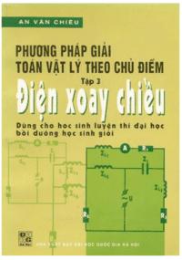 Phương Pháp Giải Toán Vật Lý Theo Chủ Điểm Tập 3: Điện Xoay Chiều