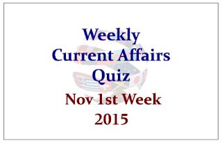 Weekly Current Affairs Quiz- November 1st Week 2015