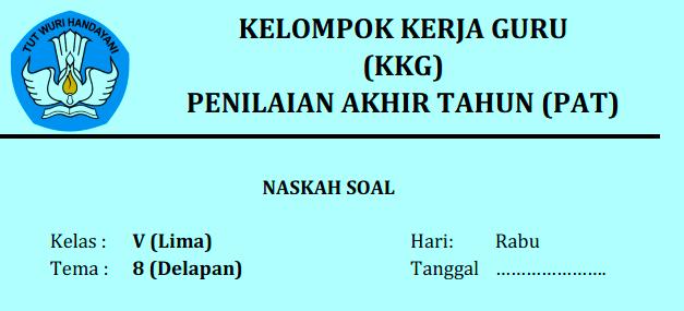 PAT yakni kepanjangan dari Penilaian Akhir Tahun LATIHAN SOAL PAT KELAS 5 SD TEMA 8 (KURIKULUM 2013) TAHUN 2018-2019