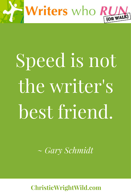 """Speed is not the writer's best friend."" ~ Gary Schmidt 
