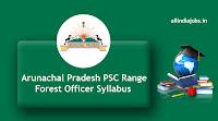 Arunachal Pradesh PSC Range Forest Officer Syllabus