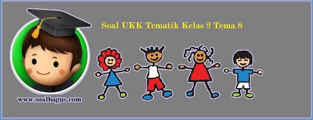 Download soal latihan ukk/ uas kls 2 tematik tema 2 untuk SD/ MI kurikulum 2013/ kurtilas/ k 13 edisi revisi tahun 2017